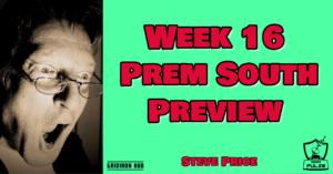 Wk 16 Prem South Preview