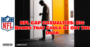 NFL CAP CASUALTIES_ Big Names That Could Be Out The Door