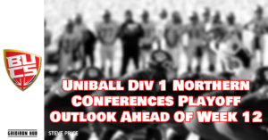 Uniball Div 1 Northern COnferences Playoff Outlook Ahead Of Week 12