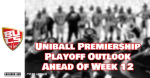 Uniball Premiership Playoff Outlook Ahead Of Week 12
