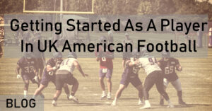 Getting Started As A Player In UK American Football