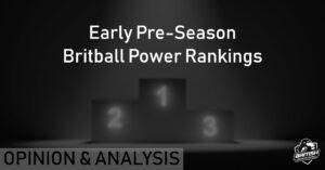 Early Pre-Season Britball Power Rankings