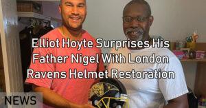 Elliot Hoyte Surprises His Father Nigel With London Ravens Helmet Restoration