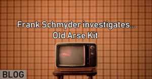 Frank Schmyder investigates… Old Arse Kit