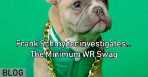 Frank Schmyder investigates… The Minimum WR Swag