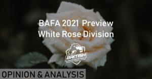 BAFA 2021 Preview White Rose Division