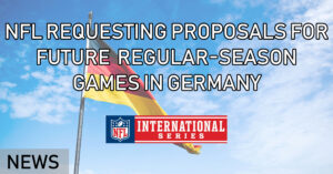 NFL REQUESTING PROPOSALS FOR FUTURE REGULAR-SEASON GAMES IN GERMANY