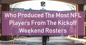 Who-Produced-The-Most-NFL-Players-From-The-Kickoff-Weekend-Rosters